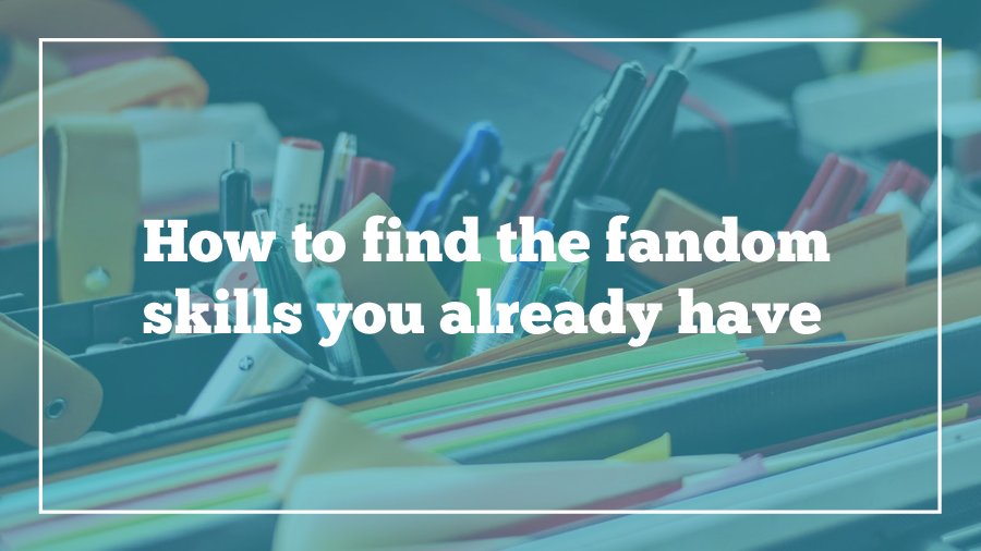 how-to-find-your-fandom-skills