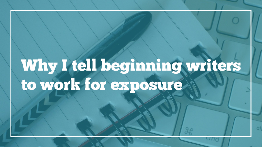 why i tell beginning writers to work for exposure